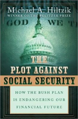 Plot against Social Security: How the Bush Administration Is Endangering Our Financial Future