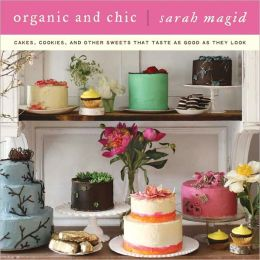 Organic and Chic: Cakes, Cookies, and Other Sweets That Taste as Good as They Look (PagePerfect NOOK Book)