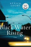 Book Cover Image. Title: Black Water Rising, Author: Attica Locke