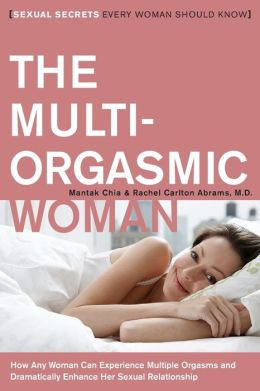 Multi-Orgasmic Woman: Sexual Secrets Every Woman Should Know