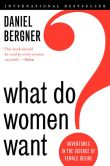 Book Cover Image. Title: What Do Women Want?:  Adventures in the Science of Female Desire, Author: Daniel Bergner
