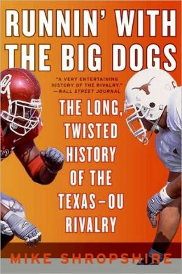 Runnin' with the Big Dogs: The Long, Twisted History of the Texas - OU Rivalry