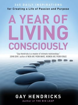 Year of Living Consciously: 365 Daily Inspirations for Creating a Life of Passion and Purpose