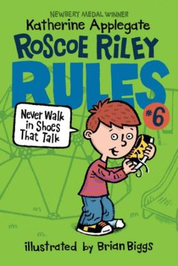 Never Walk in Shoes that Talk (Roscoe Riley Rules Series #6)