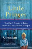 Book Cover Image. Title: Little Princes:  One Man's Promise to Bring Home the Lost Children of Nepal, Author: Conor Grennan