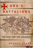 Book Cover Image. Title: God's Battalions:  The Case for the Crusades, Author: Rodney Stark