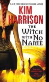 Book Cover Image. Title: The Witch with No Name, Author: Kim Harrison