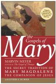 Book Cover Image. Title: The Gospels of Mary:  The Secret Tradition of Mary Magdalene, the Companion of Jesus, Author: Marvin W. Meyer