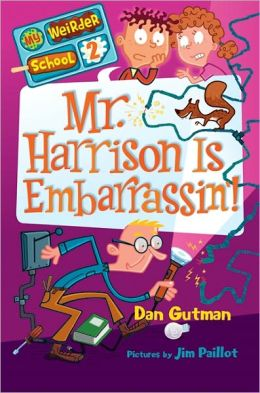 Mr. Harrison Is Embarrassin'! (My Weirder School Series #2)