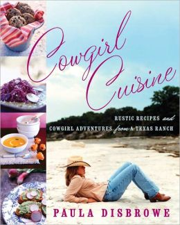 Cowgirl Cuisine: Rustic Recipes and Cowgirl Adventures from a Texas Ranch (PagePerfect NOOK Book)