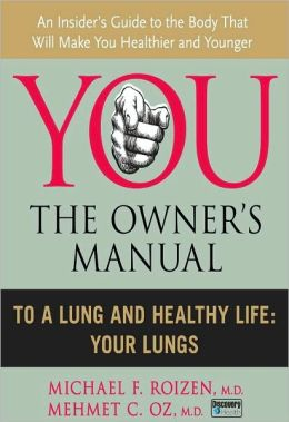 You, the Owner's Manual: To a Lung and Healthy Life: Your Lungs (Excerpt)