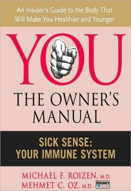You, the Owner's Manual: Sick Sense: Your Immune System (Excerpt)