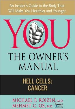 You, the Owner's Manual: Hell Cells: Cancer (Excerpt)
