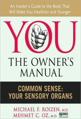 You, the Owner's Manual: Common Sense: Your Sensory Organs (Excerpt)