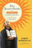 Book Cover Image. Title: The Jesuit Guide to (Almost) Everything:  A Spirituality for Real Life, Author: James Martin