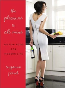 The Pleasure Is All Mine: Selfish Food for Modern Life (PagePerfect NOOK Book)