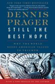 Book Cover Image. Title: Still the Best Hope:  Why the World Needs American Values to Triumph, Author: Dennis Prager