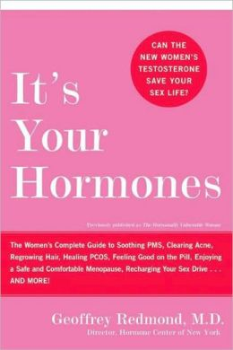 It's Your Hormones: The Women's Complete Guide to Soothing PMS, Clearing Acne, Regrowing Hair, Healing PCOS, Feeling Good on the Pill, Enjoying a Safe and Comfortable Menopause, Recharging Your Sex D