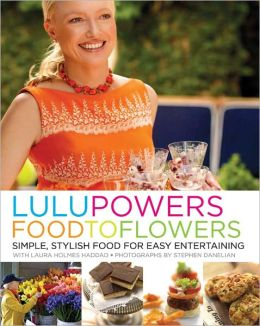 Lulu Powers Food to Flowers: Simple, Stylish Food for Easy Entertaining (PagePerfect NOOK Book)