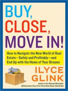 Buy, Close, Move In!: How to Navigate the New World of Real Estate - Safely and Profitably - And End up with the Home of Your Dreams