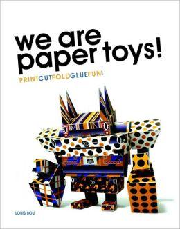 We Are Paper Toys!: Print-Cut-Fold-Glue-Fun!