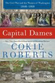 Book Cover Image. Title: Capital Dames:  The Civil War and the Women of Washington, 1848-1868, Author: Cokie Roberts