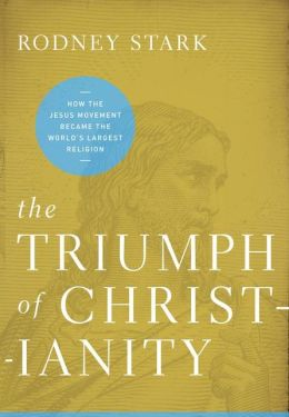The Triumph of Christianity: How the Jesus Movement Became the World's Largest Religion