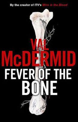 Fever of the Bone (Tony Hill and Carol Jordan Series #6)