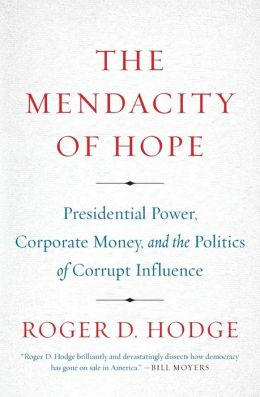 The Mendacity of Hope: Presidential Power, Corporate Money, and the Politics of Corrupt Influence