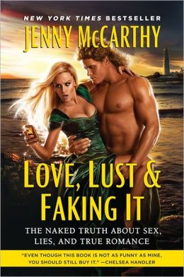 Love, Lust and Faking It: The Naked Truth About Sex, Lies, and True Romance