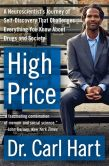Book Cover Image. Title: High Price:  A Neuroscientist's Journey of Self-Discovery That Challenges Everything You Know About Drugs and Society, Author: Carl Hart
