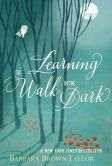 Book Cover Image. Title: Learning to Walk in the Dark, Author: Barbara Brown Taylor