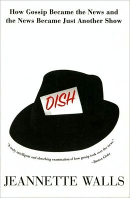 Dish: How Gossip Became the News and the News Became Just Another Show