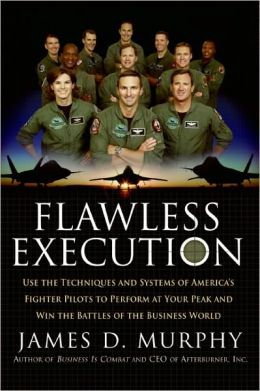 Flawless Execution: Use the Techniques and Systems of America's Fighter Pilots to Perform at your Peak and Win Battles in the Business World