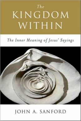 The Kingdom Within: The Inner Meanings of Jesus' Sayings