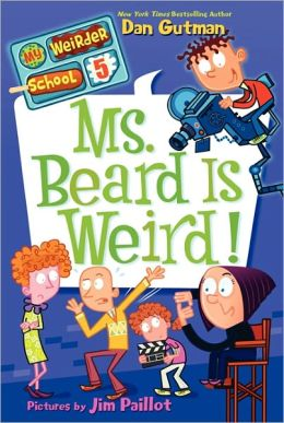 Ms. Beard Is Weird! (My Weirder School Series #5)