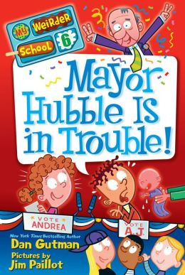 Mayor Hubble Is in Trouble! (My Weirder School Series #6)