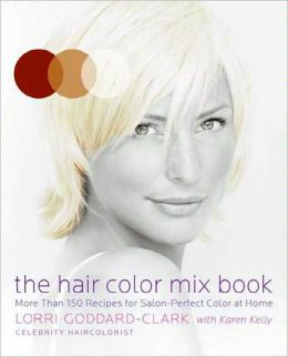 Hair Color Mix Book: More Than 150 Recipes for Salon-Perfect Color at Home
