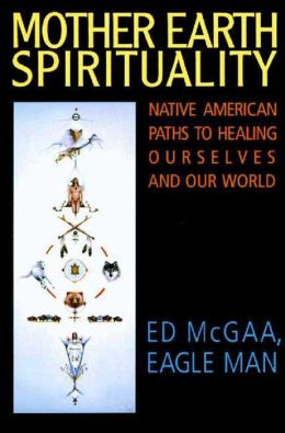 Mother Earth Spirituality: Native American Paths to Healing Ourselves and Our World