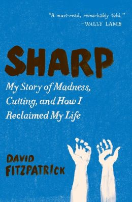 Sharp: My Story of Madness, Cutting, and How I Reclaimed My Life