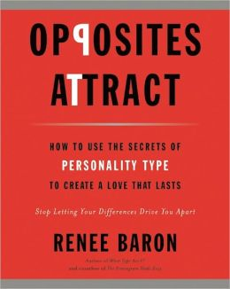 Opposites Attract: How to Use the Secrets of Personality Type to Create a Love That Lasts