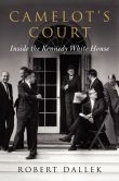 Book Cover Image. Title: Camelot's Court:  Inside the Kennedy White House, Author: Robert Dallek