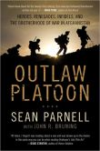 Book Cover Image. Title: Outlaw Platoon:  Heroes, Renegades, Infidels, and the Brotherhood of War in Afghanistan, Author: Sean Parnell