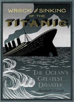 Wreck and Sinking of the Titanic: The Ocean's Greatest Disaster