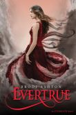 Book Cover Image. Title: Evertrue (Everneath Series #3), Author: Brodi Ashton