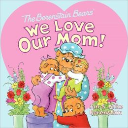The Berenstain Bears' We Love Our Mom!