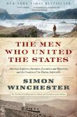Book Cover Image. Title: The Men Who United the States:  America's Explorers, Inventors, Eccentrics and Mavericks, and the Creation of One Nation, Indivisible, Author: Simon Winchester