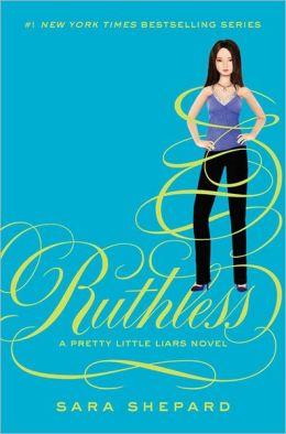 Ruthless (Pretty Little Liars Series #10)