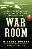 Book Cover Image. Title: War Room:  The Legacy of Bill Belichick and the Art of Building the Perfect Team, Author: Michael Holley
