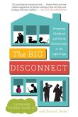 Book Cover Image. Title: The Big Disconnect:  Protecting Childhood and Family Relationships in the Digital Age, Author: Catherine Steiner-Adair